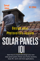 Samuel Edison - Design Your Photovoltaic System: Solar Panels 101 1st. Edition: Learn How to Install and Design Your Own Solar Panel System Power Your Home, Business, Boat, Rv, Ranch and Some Applications. artwork