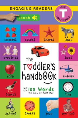 The Toddler's Handbook: Interactive (300 Sounds) Numbers, Colors, Shapes, Sizes, ABC Animals, Opposites, and Sounds, with over 100 Words that every Kid should Know