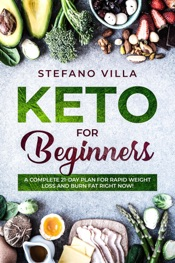 Download Keto for Beginners: A Complete 21-Day Plan for Rapid Weight Loss and Burn Fat Right Now!