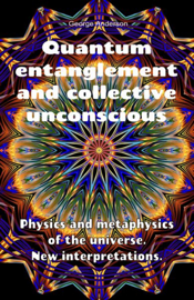 Quantum Entanglement and Collective Unconscious. Physics and Metaphysics of the Universe. New Interpretations.