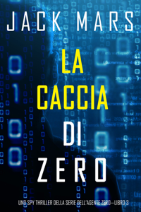La caccia di zero (Uno spy thriller della serie di Agente Zero—Libro #3) Book Cover