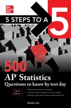 5 Steps To A 5: 500 AP Statistics Questions To Know By Test Day, Third Edition