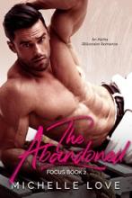 The Abandoned: An Alpha Billionaire Romance