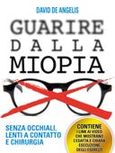 Guarire dalla Miopia. Senza Occhiali, Lenti a contatto e Chirurgia Book Cover