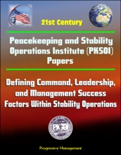 21st Century Peacekeeping And Stability Operations Institute (PKSOI) Papers - Defining Command, Leadership, And Management Success Factors Within Stability Operations