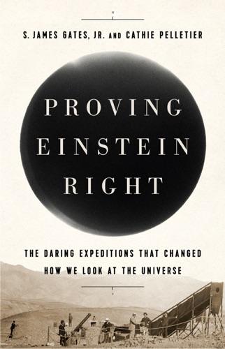 S. James Gates Jr. & Cathie Pelletier - Proving Einstein Right