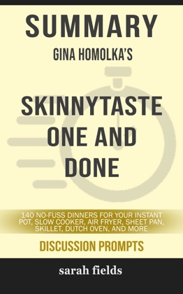 Summary of Skinnytaste One and Done: 140 No-Fuss Dinners for Your Instant Pot®, Slow Cooker, Air Fryer, Sheet Pan, Skillet, Dutch Oven, and More by Gina Homolka (Discussion Prompts) image