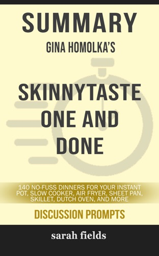 Sarah Fields - Summary of Skinnytaste One and Done: 140 No-Fuss Dinners for Your Instant Pot®, Slow Cooker, Air Fryer, Sheet Pan, Skillet, Dutch Oven, and More by Gina Homolka (Discussion Prompts)