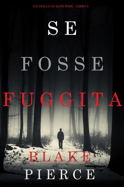 Se fosse fuggita (Un giallo di Kate Wise – Libro 5) da Blake Pierce