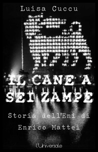 Il cane a sei zampre la storia dell'Eni di Enrico Mattei Book Cover