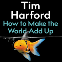 Tim Harford - How to Make the World Add Up artwork