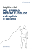 Pil, spread, debito pubblico e altre pillole di economia Book Cover