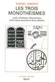 Les Trois Monothéismes - Juifs, Chrétiens, Musulmans entre leurs sources et leurs destins Book Cover