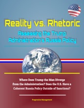 Reality vs. Rhetoric: Assessing the Trump Administration's Russia Policy - Where Does Trump the Man Diverge from the Administration? Does the U.S. Have a Coherent Russia Policy Outside of Sanctions?