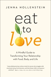 Eat To Love A Mindful Guide To Transforming Your Relationship With Food Body And Life