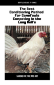 The Best Conditioning Method for Gamefowls Competing In the Long Knife