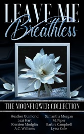 LEAVE ME BREATHLESS: THE MOONFLOWER COLLECTION