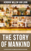 The Story of Mankind - Illustrated History of the Human Civilization Retold for Children