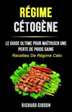 Régime Cétogène: Le Guide Ultime Pour Maîtriser Une Perte De Poids Saine (Recettes De Régime Céto)