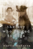 Martin McKenna - The Boy Who Talked to Dogs artwork