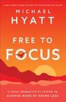 Michael Hyatt - Free to Focus artwork