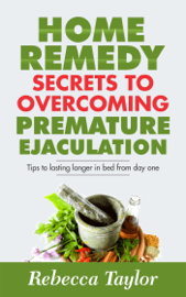 Premature Ejaculation; Secrets To Lasting Longer In Bed And Home Remedy