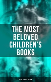 The Most Beloved Children S Books Lewis Carroll Edition