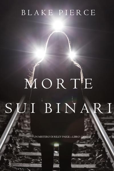 Morte Sui Binari (Un Mistero di Riley Paige—Libro 12) di Blake Pierce