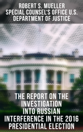 The Report On The Investigation Into Russian Interference In The 2016 Presidential Election book