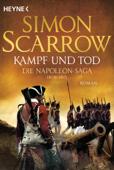 Kampf und Tod - Die Napoleon-Saga 1809 - 1815