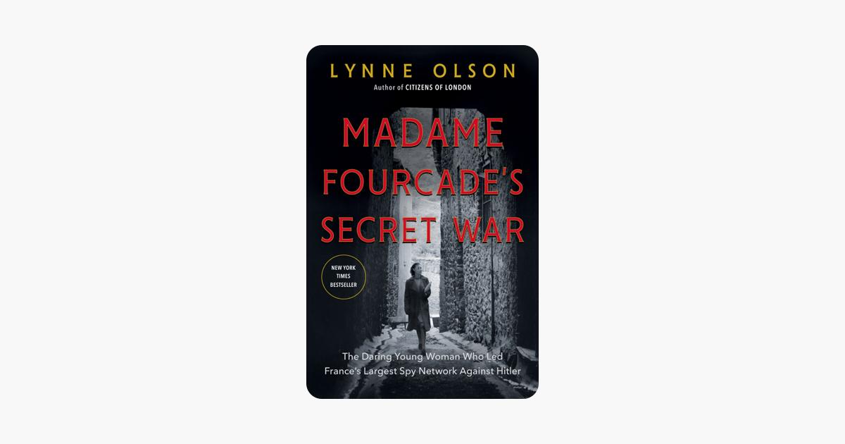 Madame Fourcade's Secret War - Lynne Olson