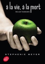 Saga Twilight - À la vie, à la mort - Twilight réinventé PDF Download