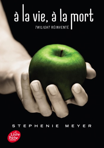 Stephenie Meyer - Saga Twilight - À la vie, à la mort - Twilight réinventé
