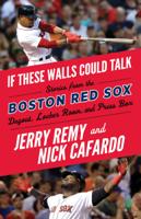 Jerry Remy, Nick Cafardo & Sean McDonough - If These Walls Could Talk: Boston Red Sox artwork