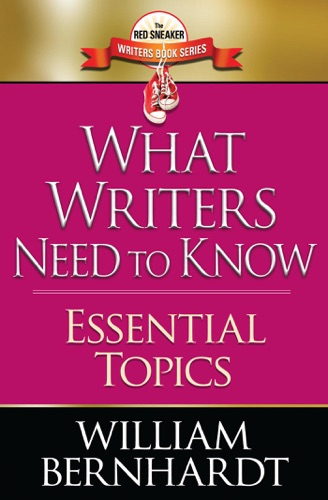 William Bernhardt - What Writers Need to Know: Essential Topics