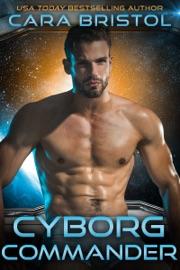 Cyborg Commander - Cara Bristol by  Cara Bristol PDF Download
