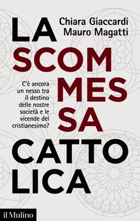 La scommessa cattolica - Chiara Giaccardi & Mauro Magatti