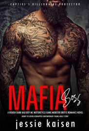 Mafia Boss A Rough Dark Bad Boy Mc Motorcycle Gang Mobster Erotic Romance Novel Enemy To Lovers Kidnapped Contemporary Young Adult Story