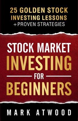 Stock Market Investing For Beginners: 25 Golden Investing Lessons
