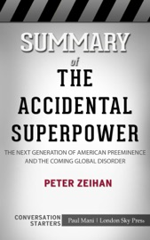 Summary Of The Accidental Superpower The Next Generation Of American Preeminence And The Coming Global Disorder By Peter Zeihan Conversation Starters