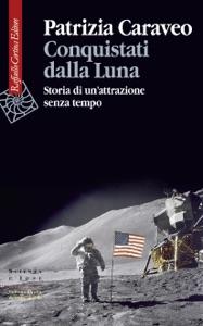Conquistati dalla Luna di Patrizia Caraveo Copertina del libro
