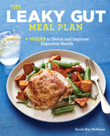 The Leaky Gut Meal Plan: 4 Weeks to Detox and Improve Digestive Health Ebook Download