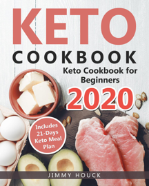 Keto Cookbook: Keto Cookbook for Beginners 2020 with 21-Days Keto Meal Plan