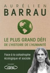 Le plus grand défi de l'histoire de l'humanité - Face à la catastrophe écologique et sociale