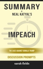 Summary Of Impeach: The Case Against Donald Trump By Neal Katyal (Discussion Prompts)