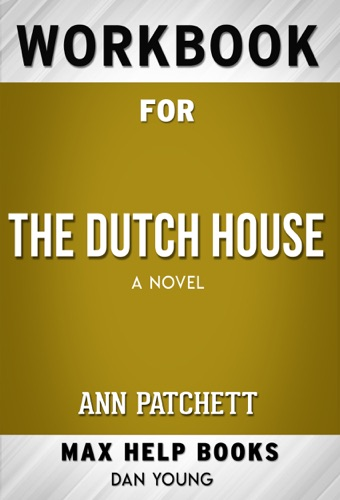 MaxHelp Workbooks - The Dutch House: A Novel by Ann Patchett (Max Help Workbooks)