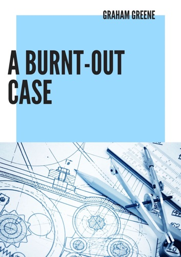 Graham Greene - A Burnt Out Case