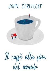 Il caffè alla fine del mondo da John Strelecky