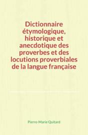 Dictionnaire étymologique, historique et anecdotique des proverbes et des locutions proverbiales de la langue française