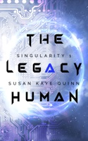 The Legacy Human (Singularity 1)